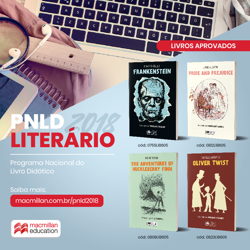 Paradidáticos Macmillan aprovados no PNLD Literário 2018: The Adventures of Huckleberry Finn, Frankenstein, Oliver Twist e Pride and Prejudice.